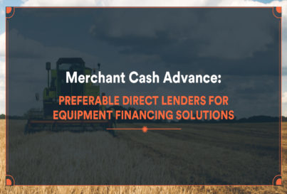 Merchant Cash Advance: Preferable Direct Lenders for Equipment Financing Solutions