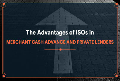 The Advantages of ISOs in Merchant Cash Advance and Private Lenders