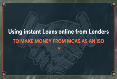 Using instant Loans online from Lenders to Make Money from MCAs as an ISO
