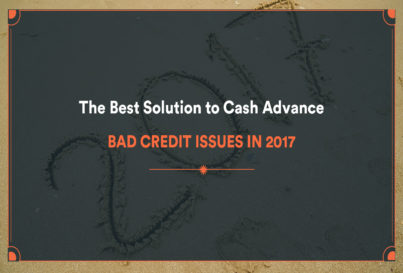 The Best Solution to Cash Advance Bad Credit Issues in 2017