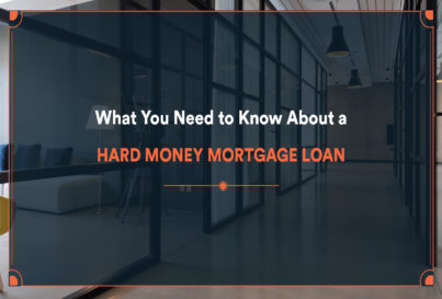 What You Need to Know About a Hard Money Mortgage Loan